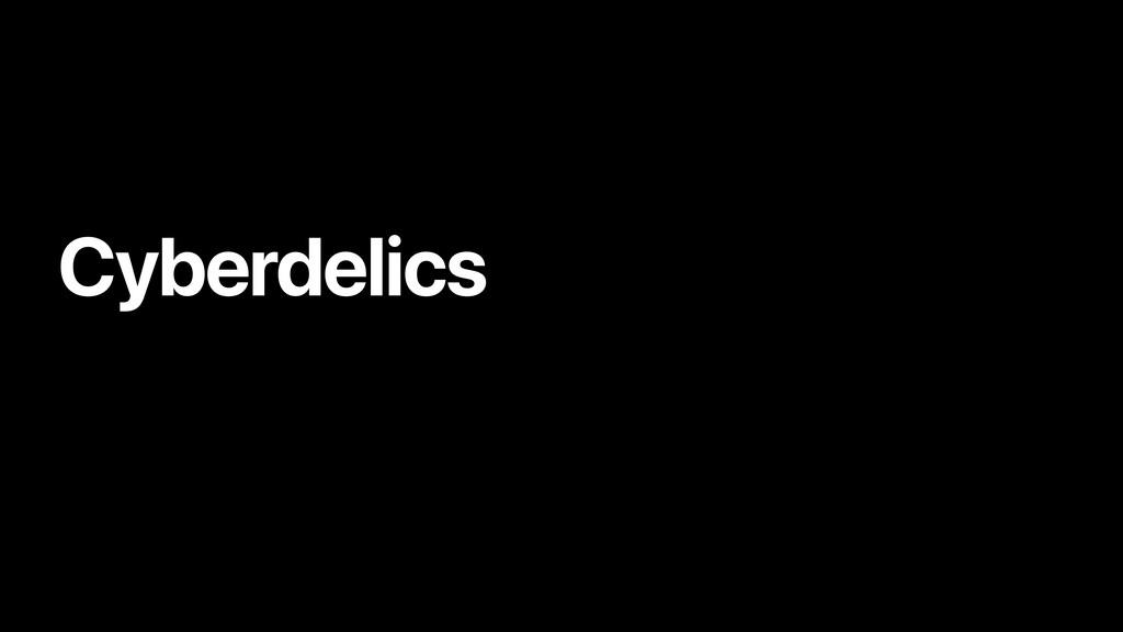 Cyberdelics