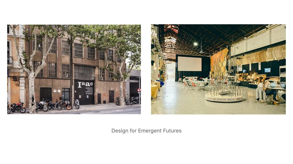 Design for Emergent Futures