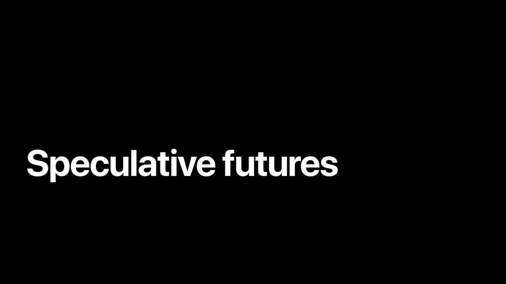 Speculative futures