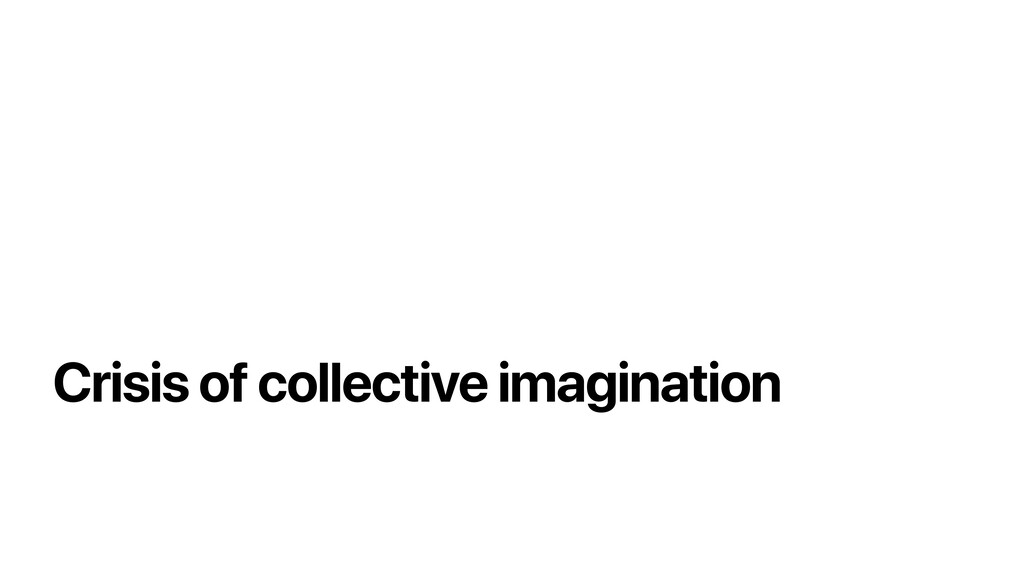 Crisis of collective imagination