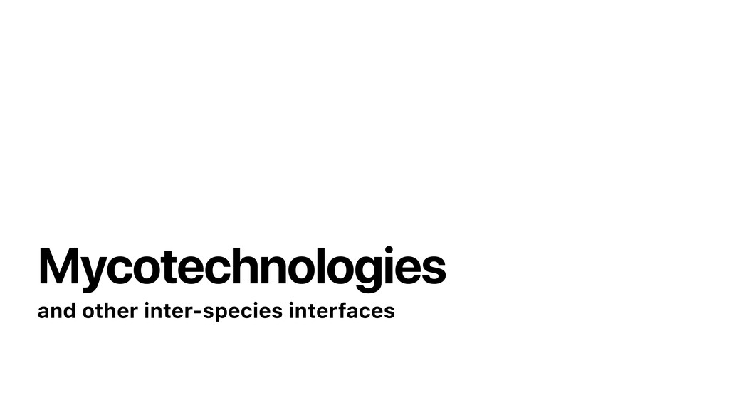 Mycotechnologies and other inter-species interf...