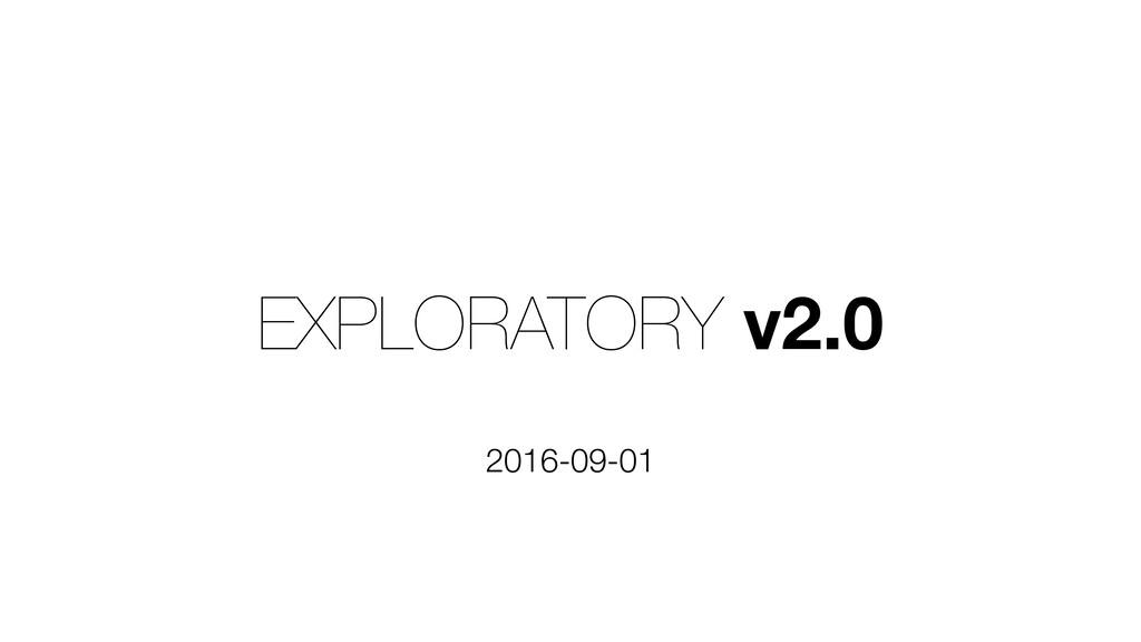 EXPLORATORY v2.0 2016-09-01