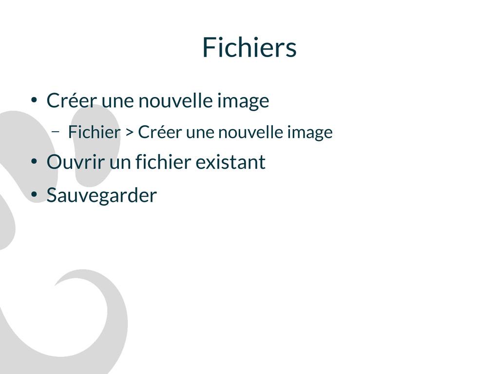 Fichiers ● Créer une nouvelle image – Fichier >...