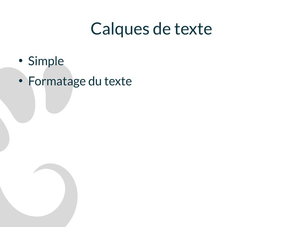 Calques de texte ● Simple ● Formatage du texte