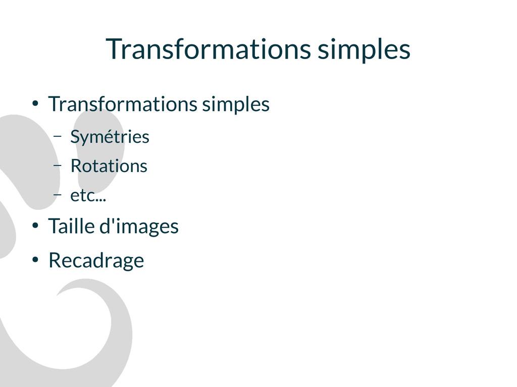 Transformations simples ● Transformations simpl...