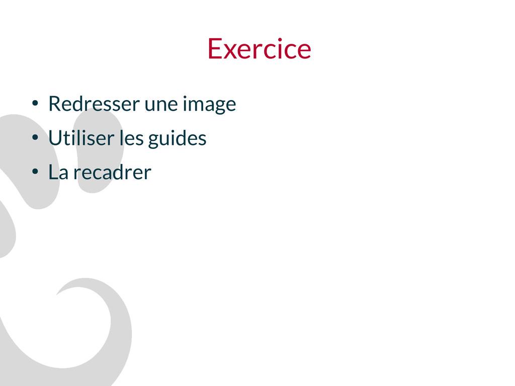 Exercice ● Redresser une image ● Utiliser les g...