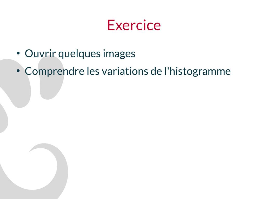 Exercice ● Ouvrir quelques images ● Comprendre ...
