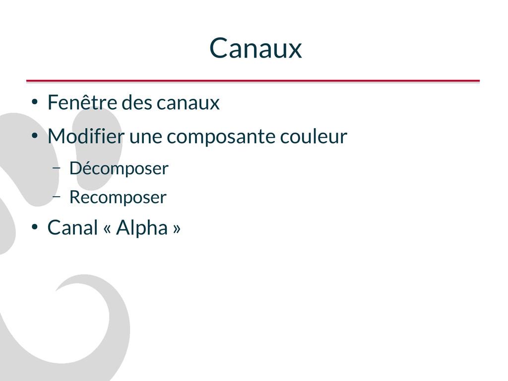 Canaux ● Fenêtre des canaux ● Modifier une comp...