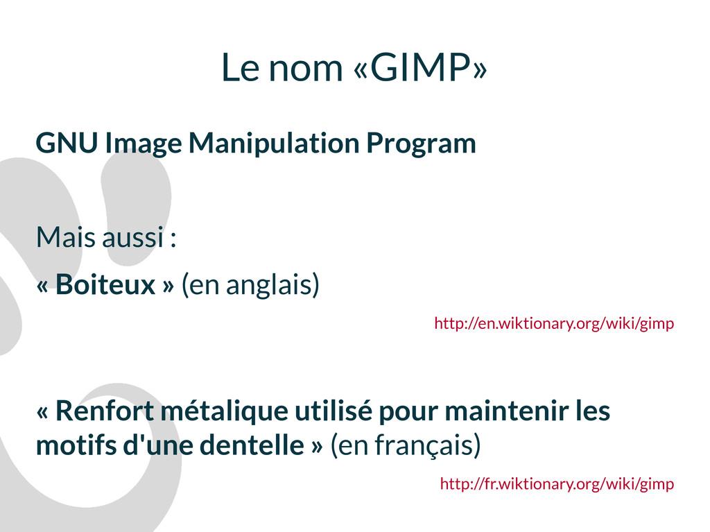 Le nom «GIMP» GNU Image Manipulation Program Ma...