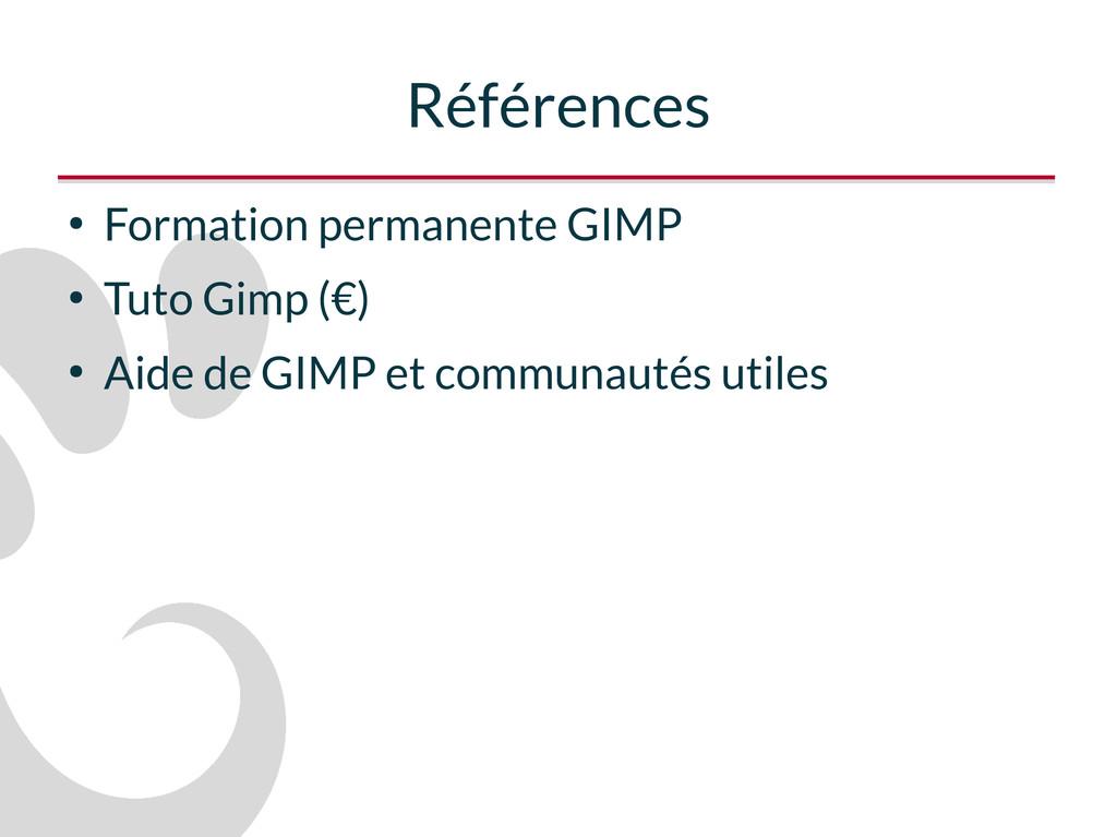 Références ● Formation permanente GIMP ● Tuto G...