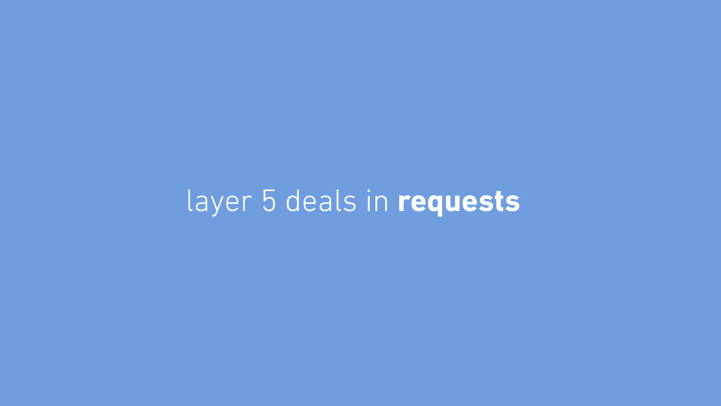 layer 5 deals in requests