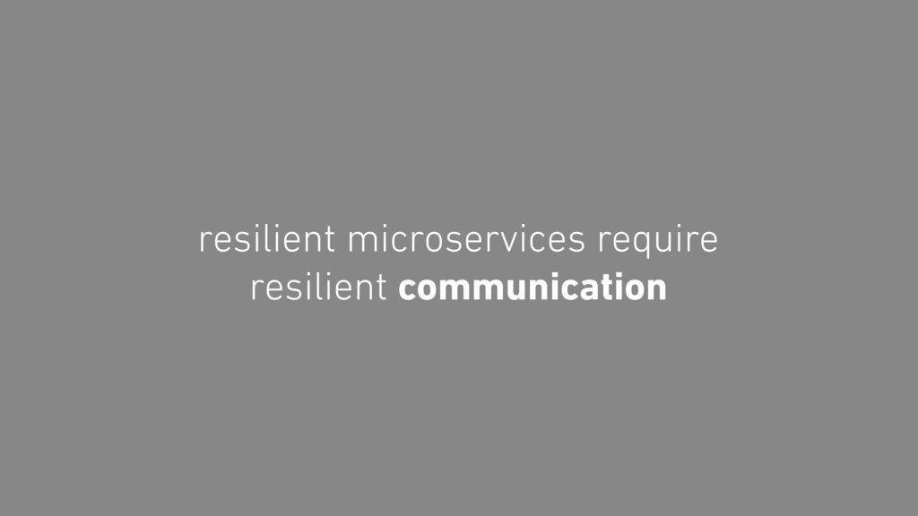 resilient microservices require resilient commu...