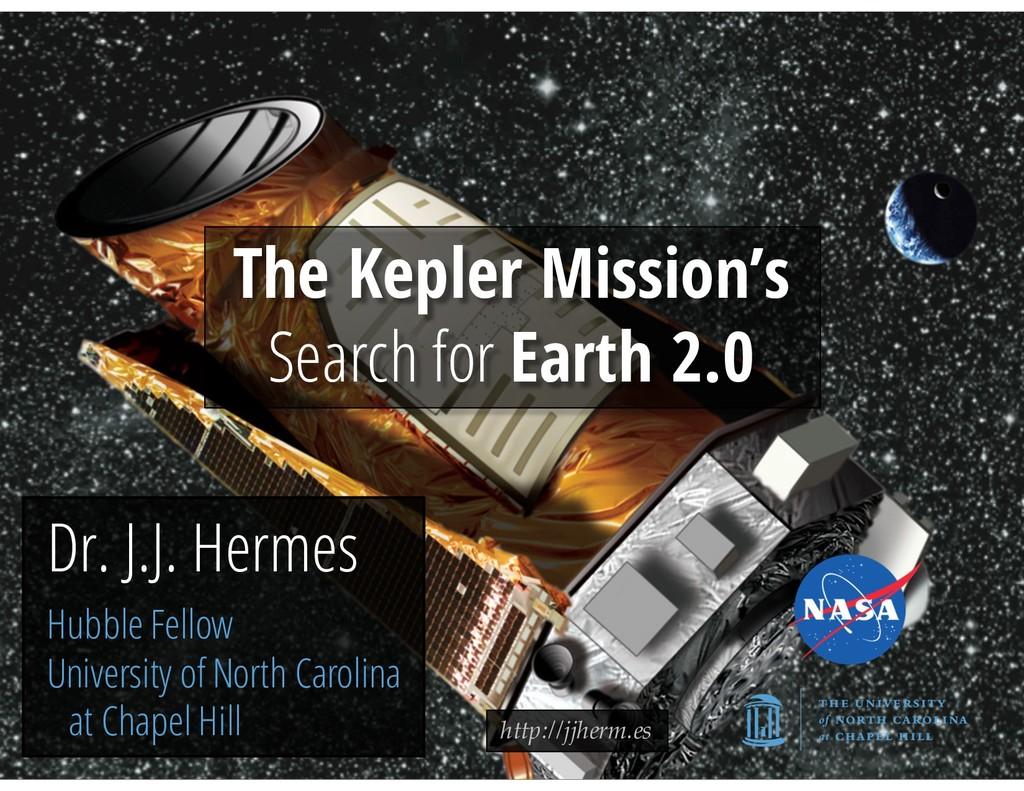 http://jjherm.es Dr. J.J. Hermes Hubble Fellow ...