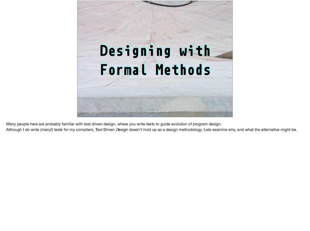 Designing with Formal Methods Many people here ...