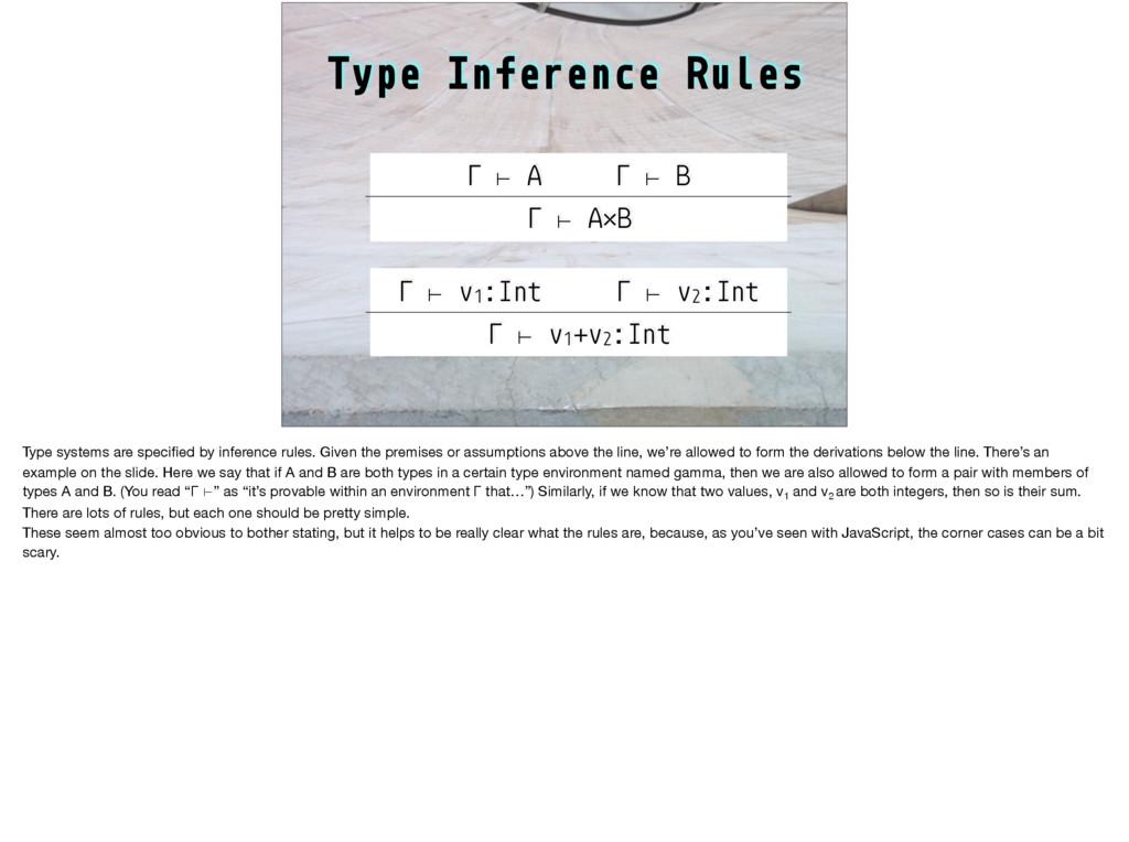Type Inference Rules Γ ⊢ A Γ ⊢ B Γ ⊢ A×B Γ ⊢ v1...