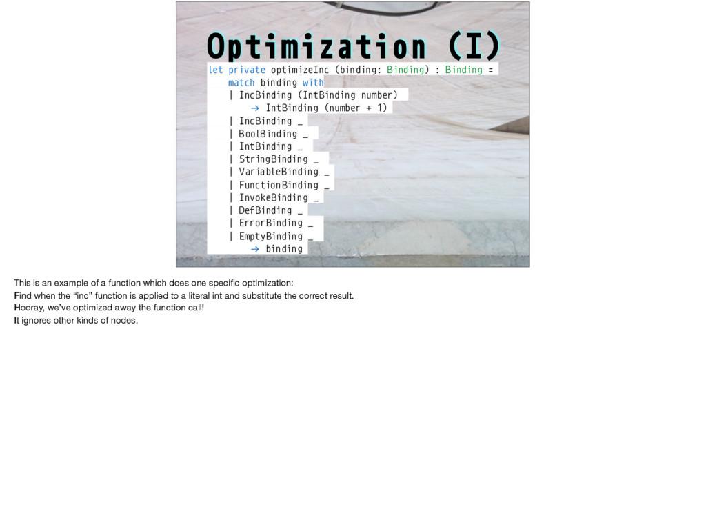 Optimization (I) let private optimizeInc (bindi...