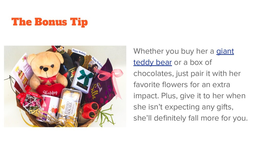 The Bonus Tip Whether you buy her a giant teddy...