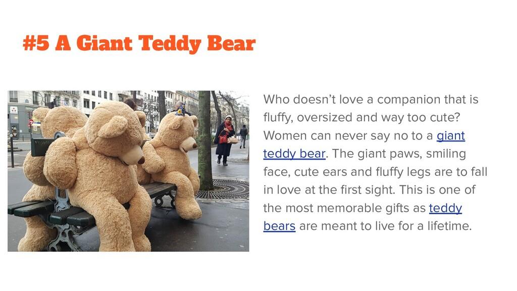 #5 A Giant Teddy Bear Who doesn't love a compan...