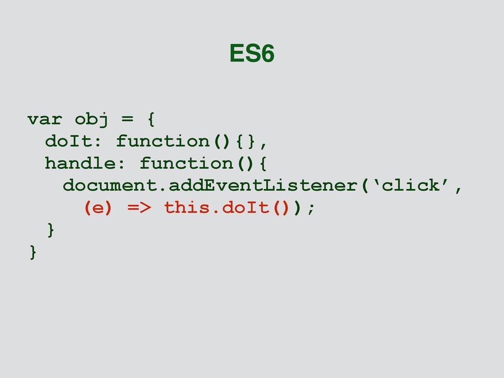 var obj = { doIt: function(){}, handle: functio...