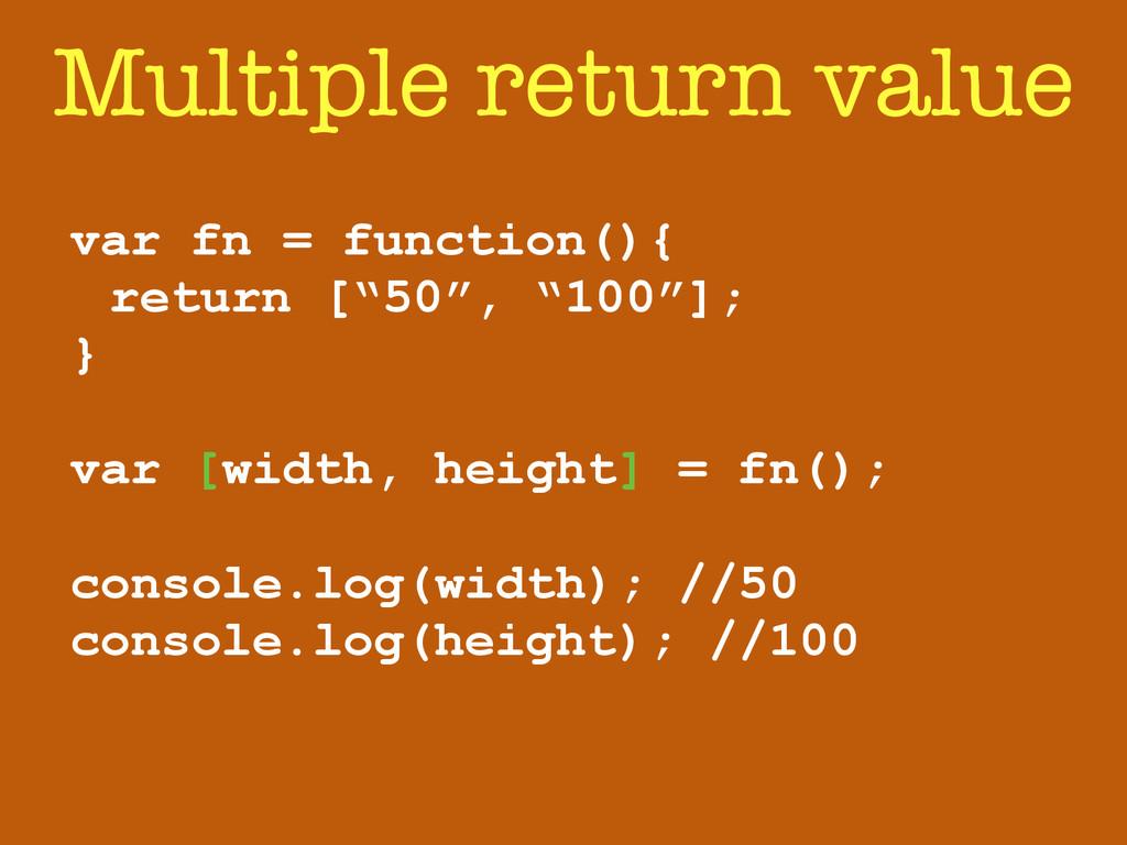 Multiple return value var fn = function(){ retu...