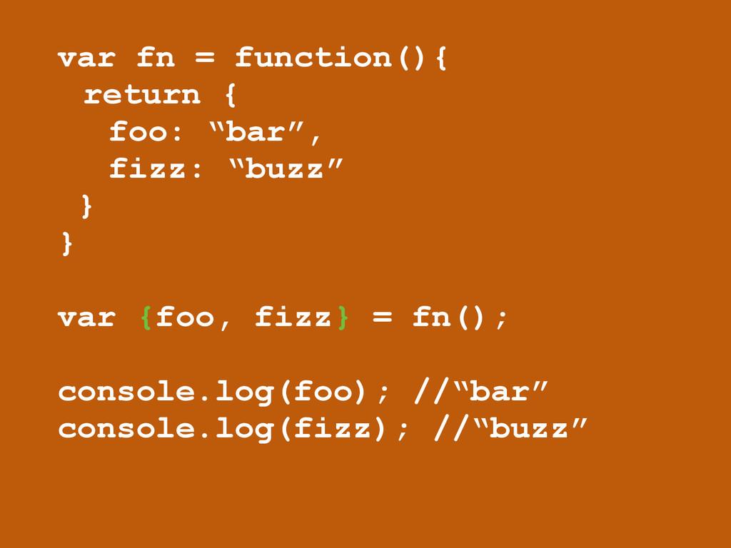 """var fn = function(){ return { foo: """"bar"""", fizz:..."""
