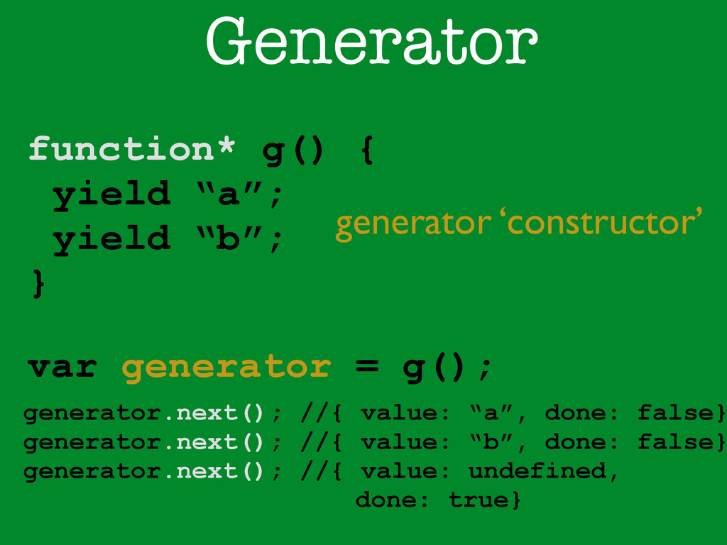 "function* g() { yield ""a""; yield ""b""; } Generat..."