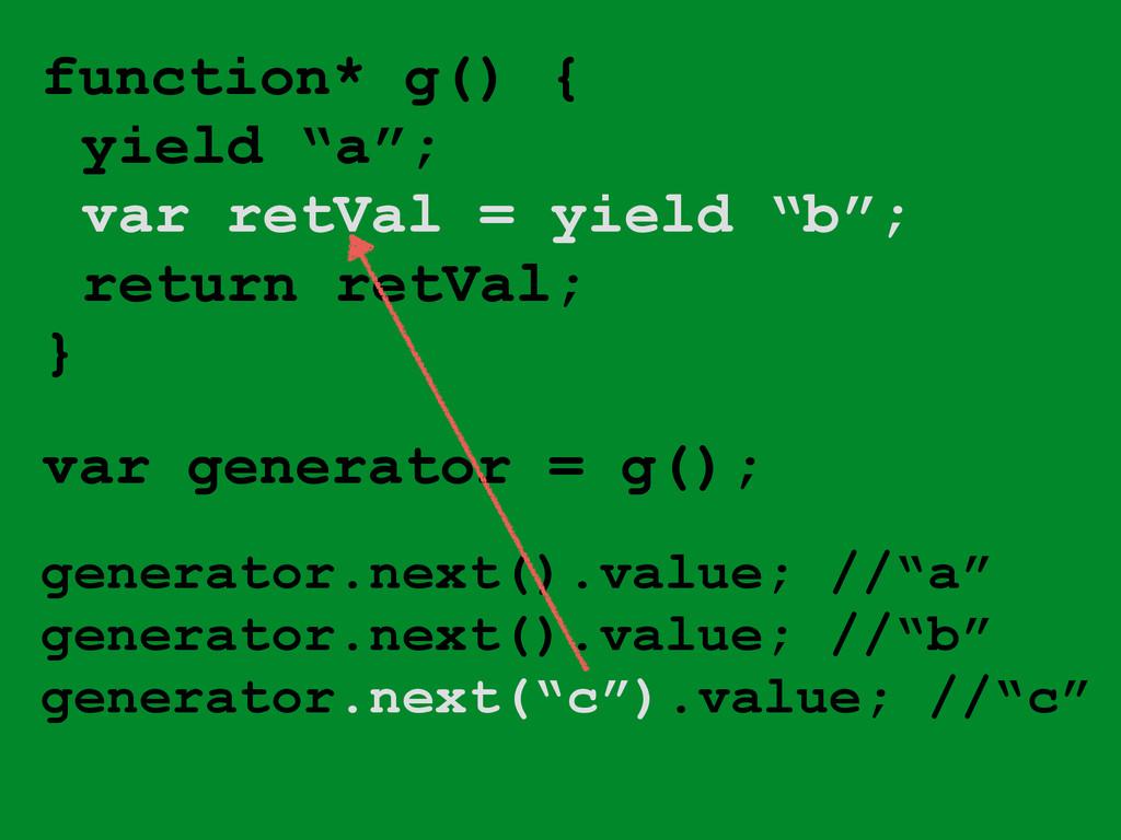 "! function* g() { yield ""a""; var retVal = yield..."