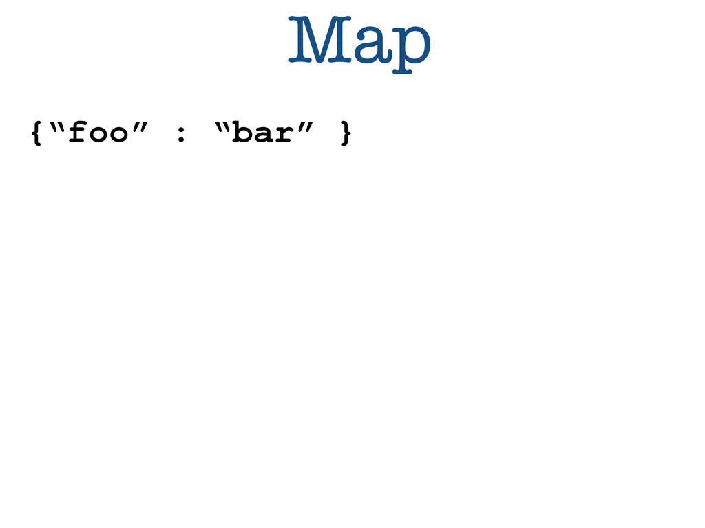 "Map {""foo"" : ""bar"" }"