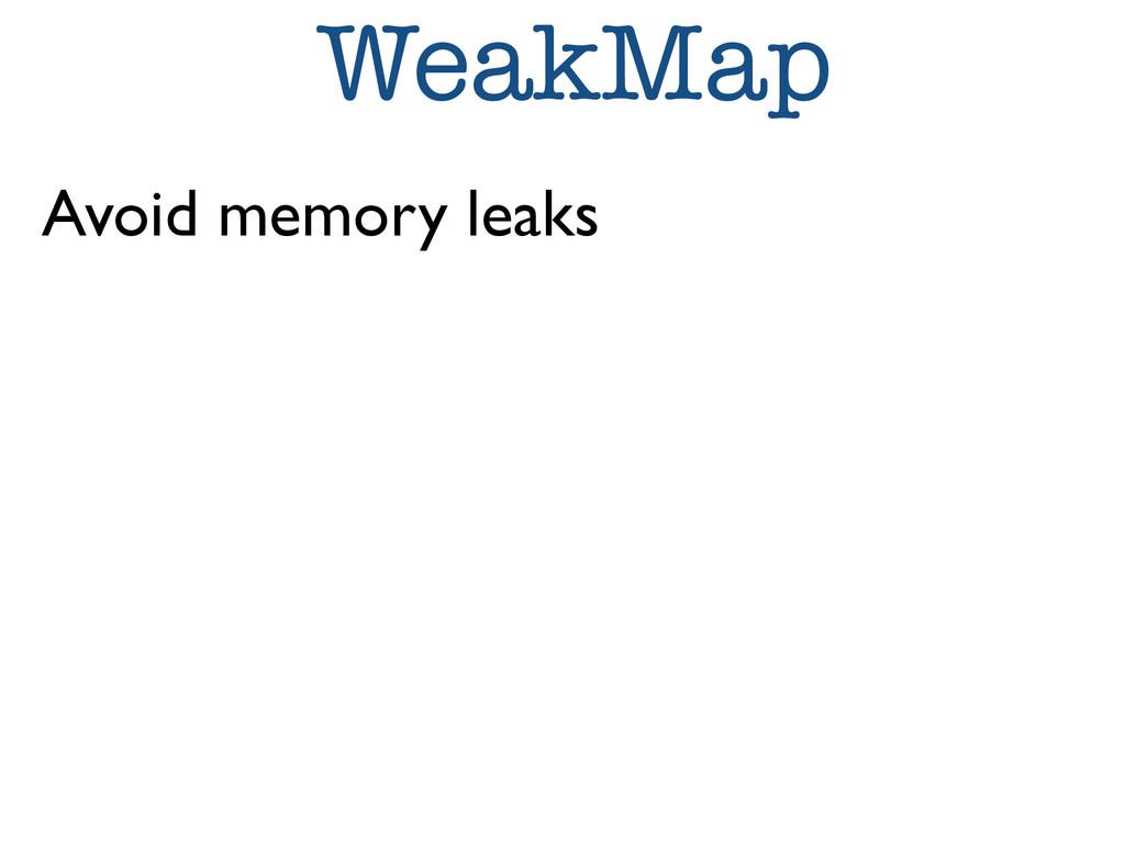 WeakMap Avoid memory leaks