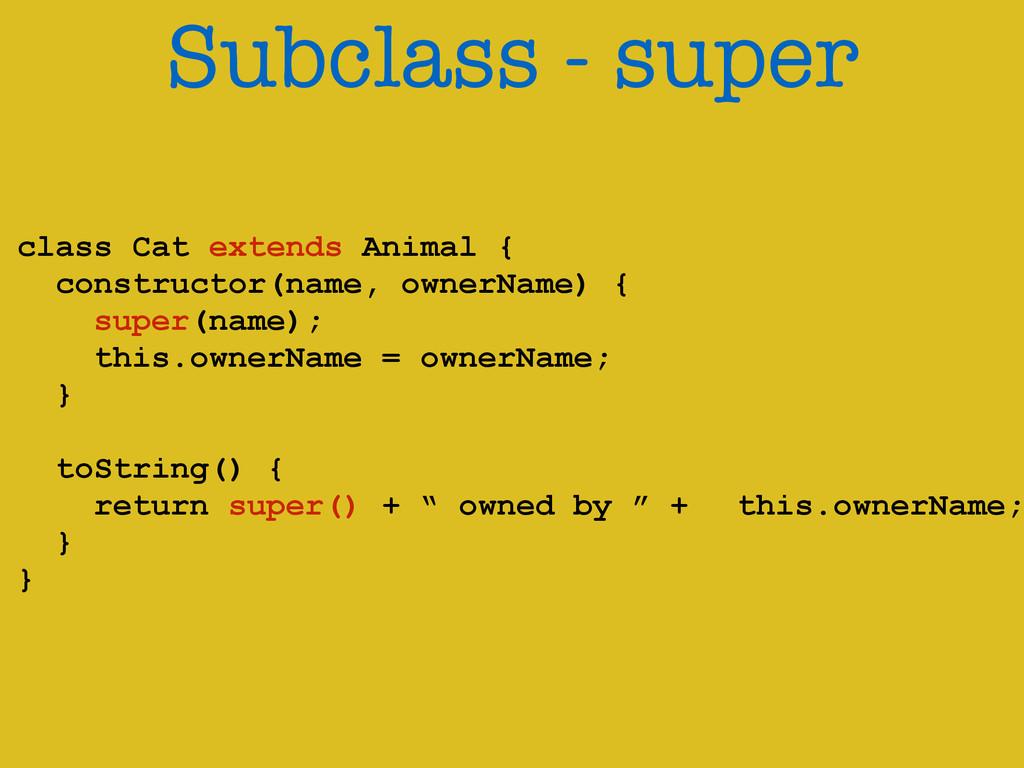 Subclass - super ! class Cat extends Animal { c...