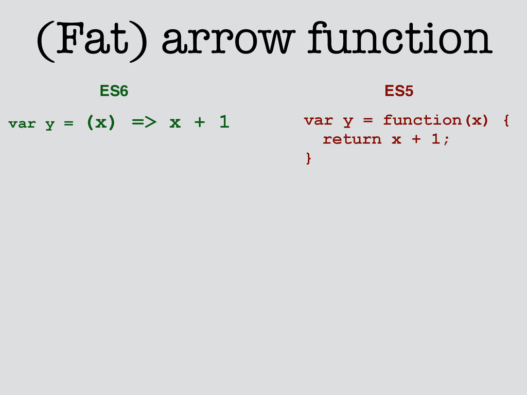 (Fat) arrow function var y = (x) => x + 1 var y...