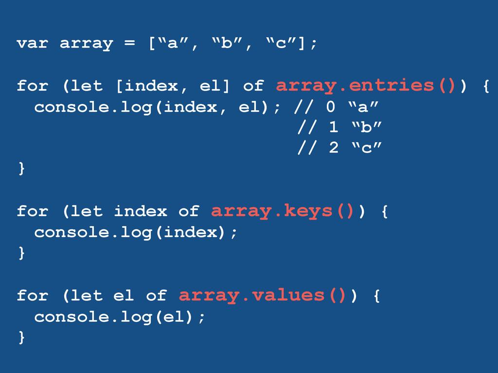 """var array = [""""a"""", """"b"""", """"c""""]; ! for (let [index,..."""