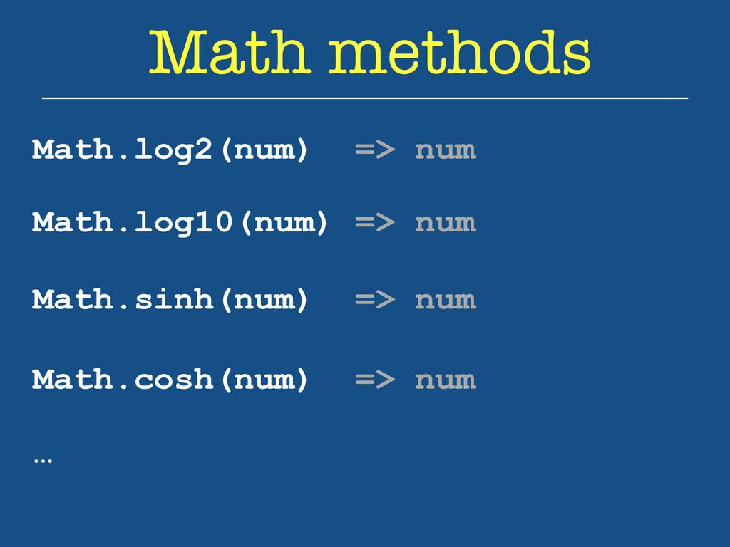 Math methods Math.log2(num) => num Math.log10(n...
