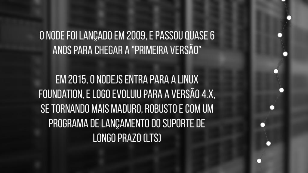 O node foi lançado em 2009, e passou quase 6 an...