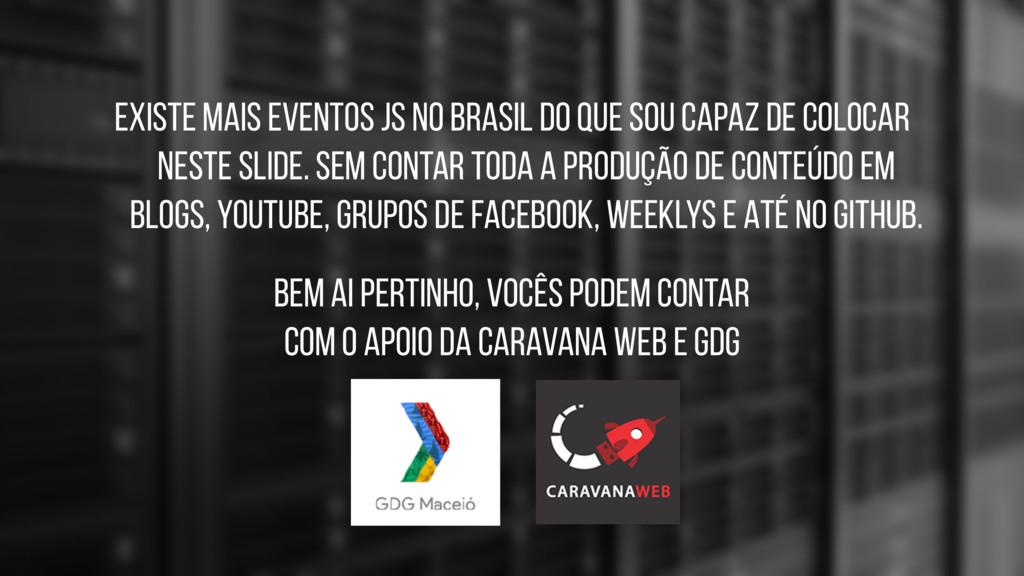 EXISTE MAIS EVENTOS JS NO BRASIL DO QUE SOU CAP...