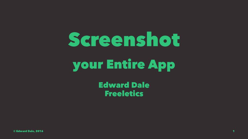 Screenshot your Entire App Edward Dale Freeleti...