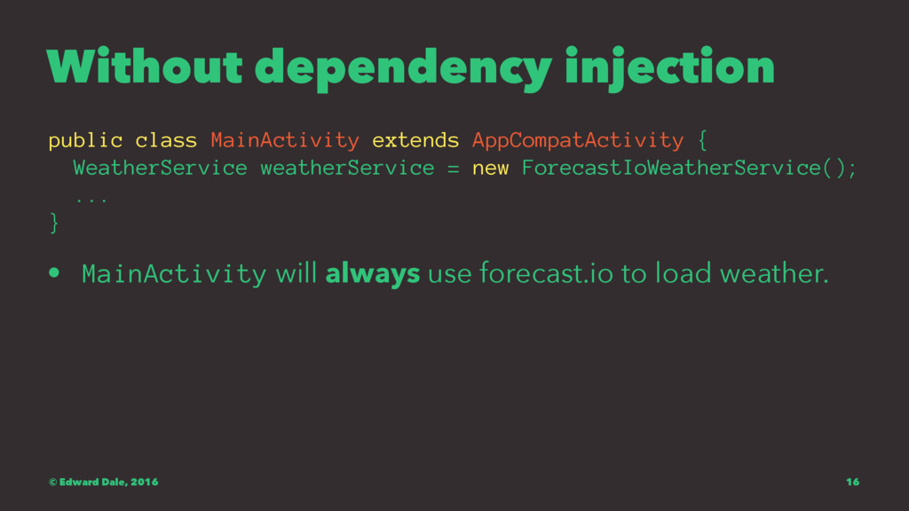 Without dependency injection public class MainA...