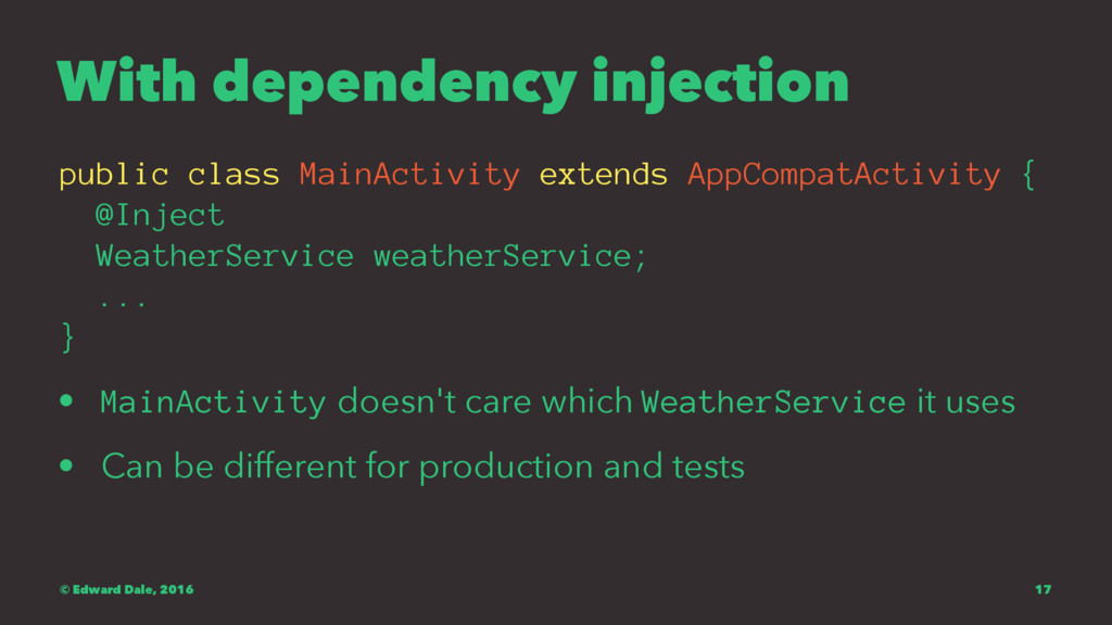 With dependency injection public class MainActi...
