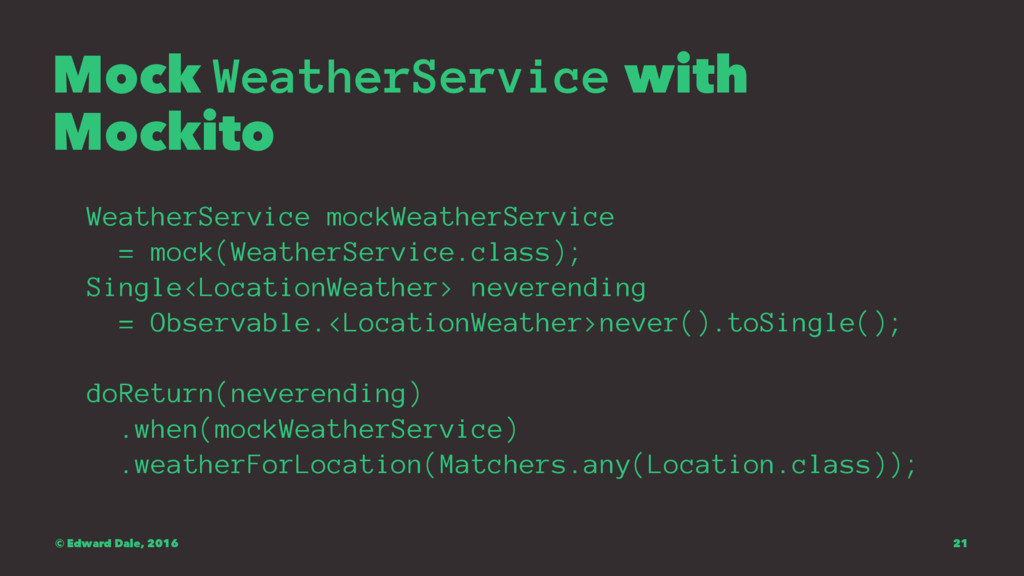 Mock WeatherService with Mockito WeatherService...