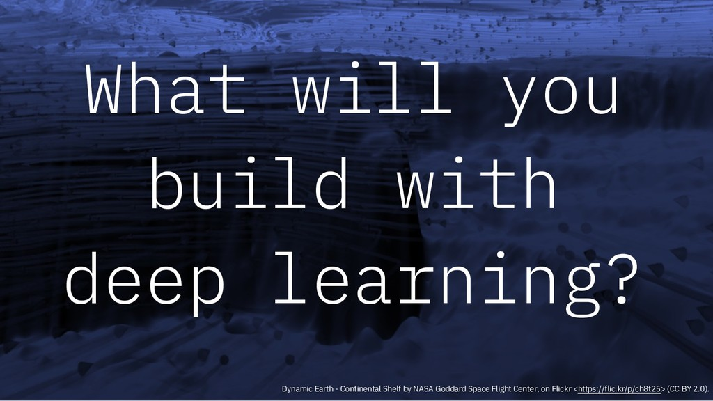 What will you build with deep learning? Dynamic...