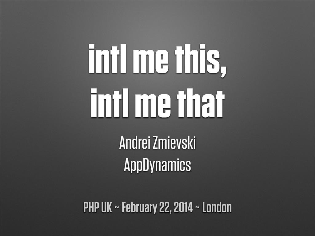 intl me this, intl me that Andrei Zmievski App...