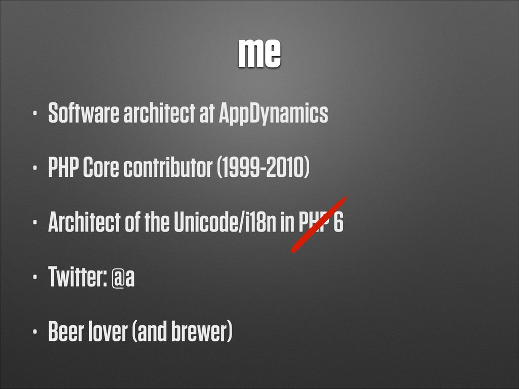 me • Software architect at AppDynamics • PHP Co...