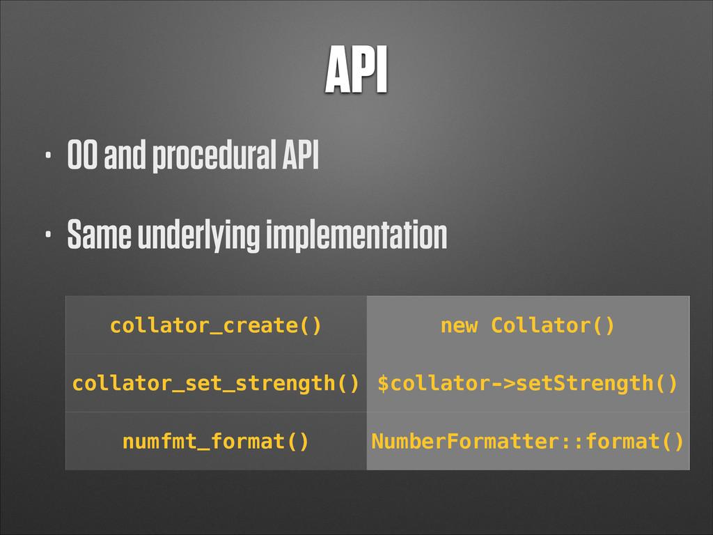 API • OO and procedural API • Same underlying i...