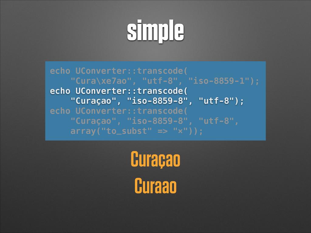 """simple echo UConverter::transcode( """"Cura\xe7ao""""..."""