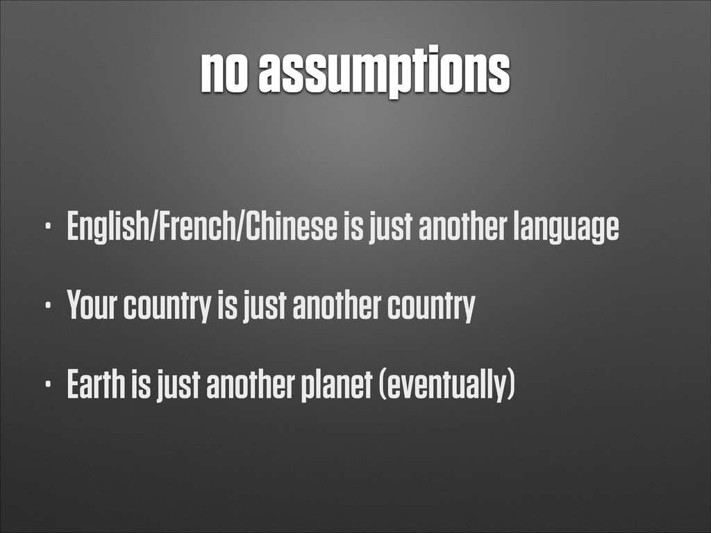 no assumptions • English/French/Chinese is just...