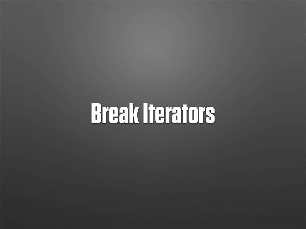 Break Iterators