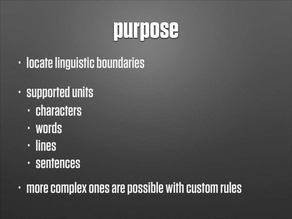 purpose • locate linguistic boundaries • suppor...