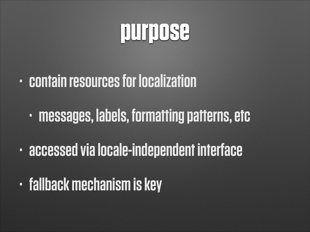 purpose • contain resources for localization • ...