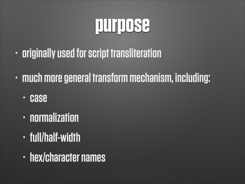 purpose • originally used for script transliter...