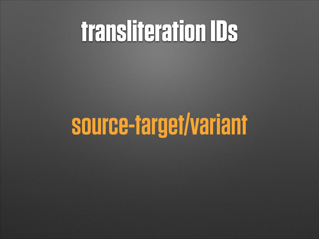 transliteration IDs source-target/variant